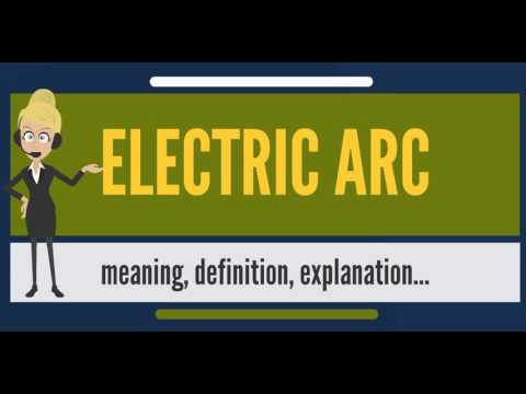 What is ELECTRIC ARC? What does ELECTRIC ARC mean? ELECTRIC ARC meaning, definition & explanation