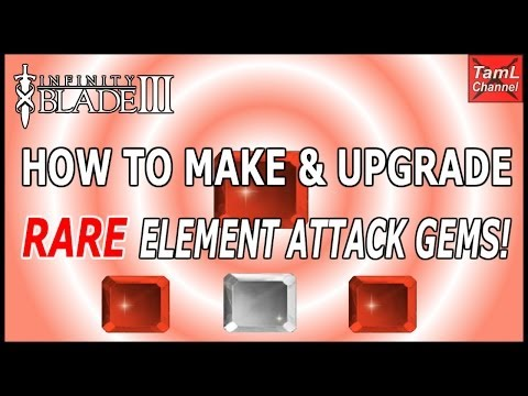 Infinity Blade 3: HOW TO MAKE & UPGRADE RARE ELEMENT GEMS! (See description for new upgrade value))