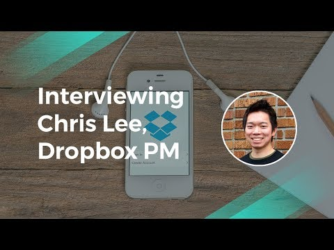 Product Management Interview with Chris Lee Dropbox Product Manager