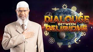 DIALOGUE BETWEEN RELIGIONS | QUESTION & ANSWER | DR ZAKIR NAIK