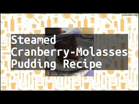 Recipe Steamed Cranberry-Molasses Pudding Recipe
