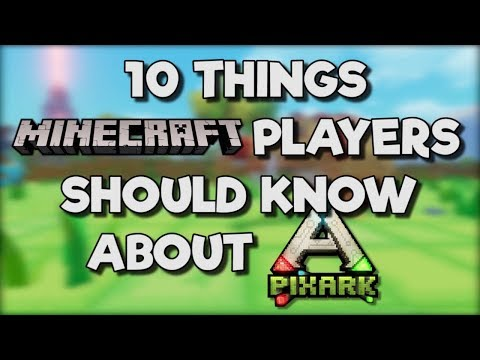 10 Things MINECRAFT Players Should Know About PixARK!