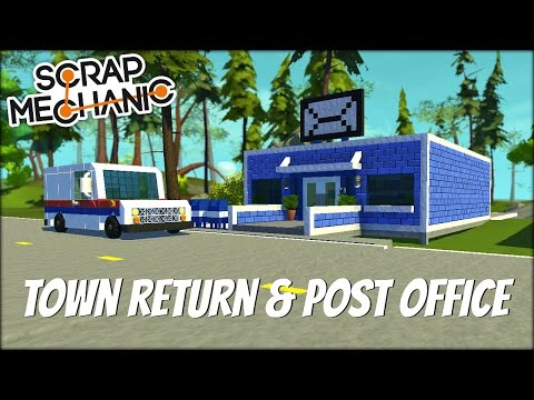 Scrap Mechanic Town- EP 120- Return of the Town & Post Office (World Download)