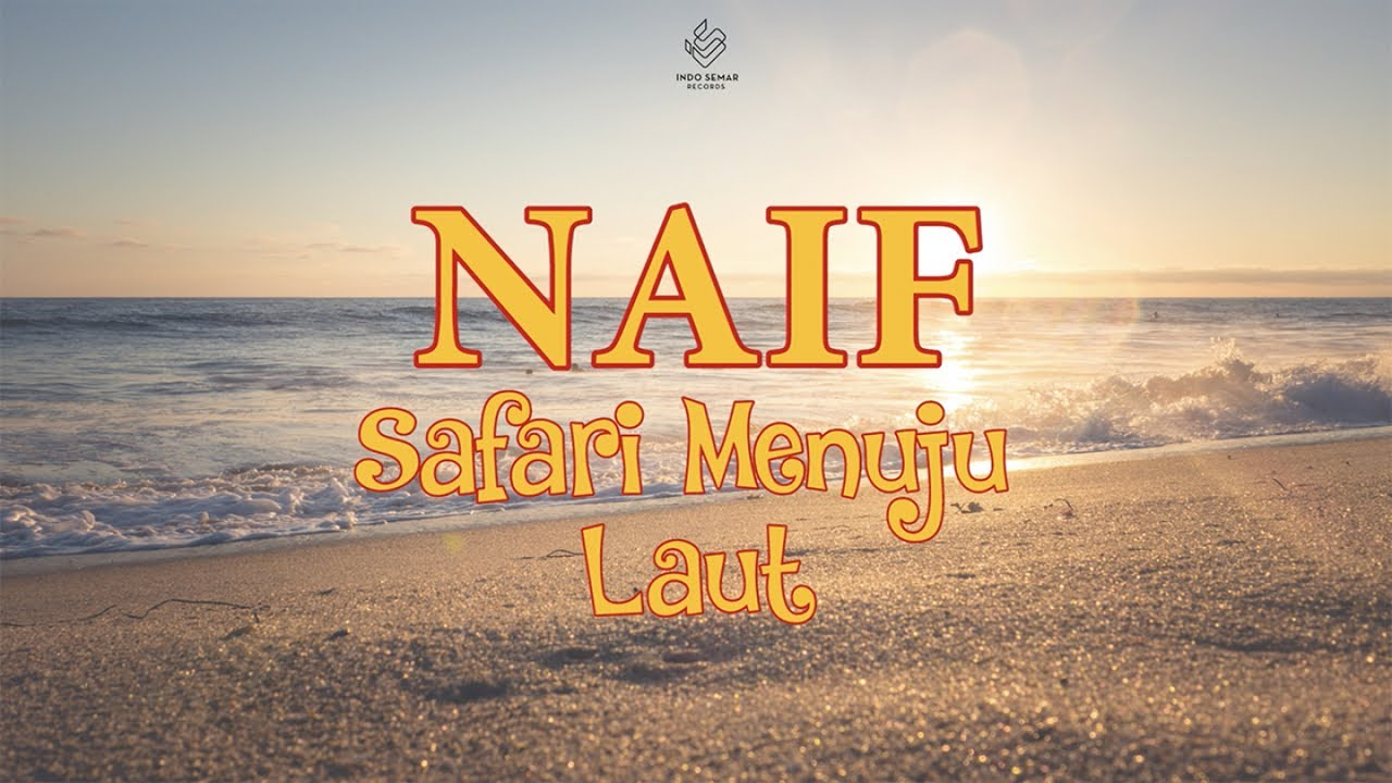 Naif - Safari Menuju Laut