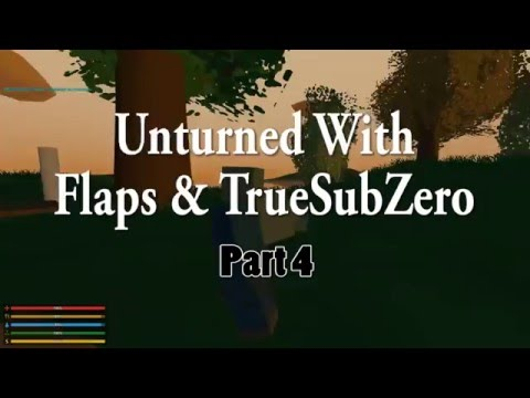 Unturned with TrueSubZero and Flaps: Part 4