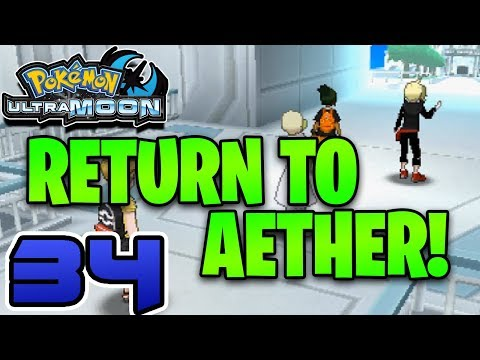 OUR RETURN TO AETHER! | Pokémon Ultra Moon Let's Play #34 - Ultra Sun and Moon Gameplay