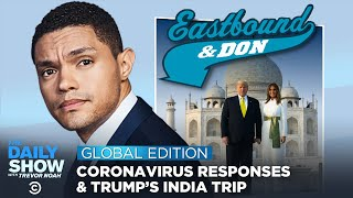 Trump Visits India & Countries Respond to Coronavirus | The Daily Show: Global Edition