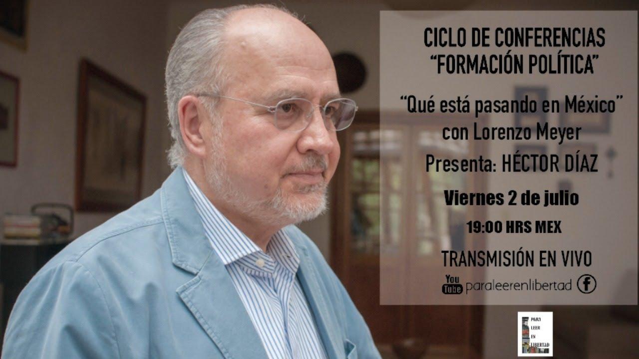 """Lorenzo Meyer """"¿Qué está pasando en México?"""" con Héctor Díaz #ParaHablarEnLibertad"""