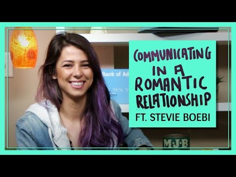 Communicating in a Romantic Relationship Ft. Stevie Boebi
