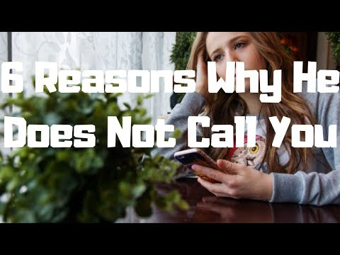 6 Reasons Why He Does Not Call You