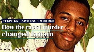 Stephen Lawrence: How the racist murder changed Britain