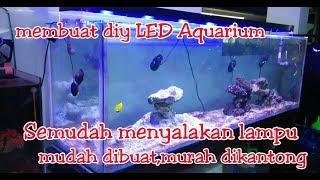 Membuat Lampu Led Hpl Untuk Aquascape Dan Aquarium Laut