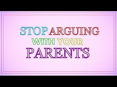 Stop Arguing With Your Parents