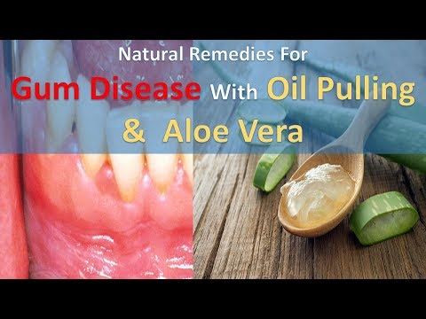 Natural Remedies For Gum Disease With Oil Pulling &  Aloe Vera