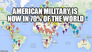 Our Military Is Now In 70% Of The World & 9/11 Helped Make That Happen