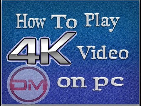 how to play 4k video on pc