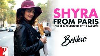 Shyra From Paris   Episode 5: Adventures Of The Baguette   Befikre   Vaani Kapoor