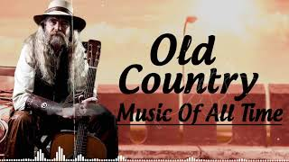 Best Old Country Music Of All Time - Old Country Songs - Country Songs-Classic Counry Collection
