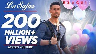 Full Video: Lo Safar Song | Baaghi 2 | Tiger Shroff | Disha P | Mithoon | Jubin N | Ahmed K |Sajid N