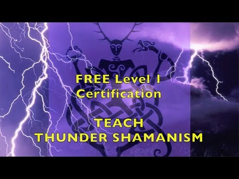 Basics of Thunder Shamanism FREE certification in Teaching Shamanism classes Part 1