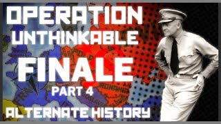 Alternate History - Operation Unthinkable - Part 4 [finale] End With A Bang