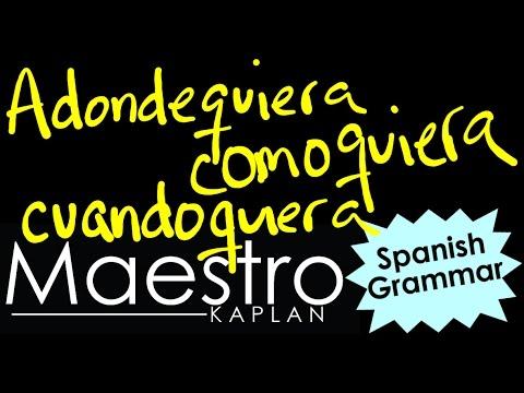 Using the subjunctive with ADONDEQUIERA, CUANDOQUIERA, COMOQUIERA