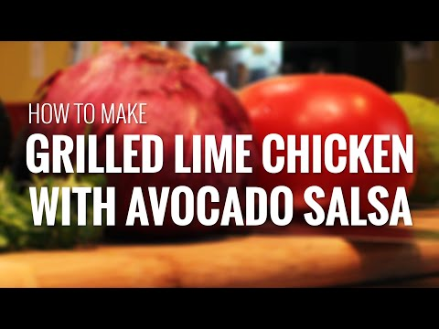 How to Make Grilled Lime Chicken with Avocado Salsa