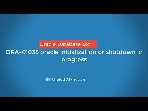 Solving ORA-01033 oracle initialization or shutdown in progress 12c