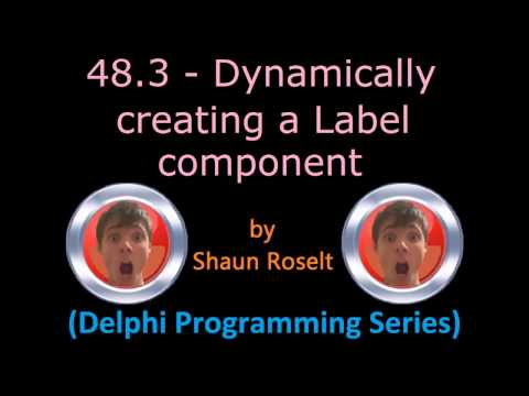 Delphi Programming Series: 48.3 - Dynamically creating a Label component