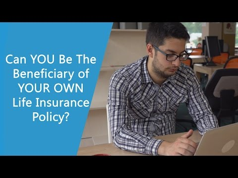 Can YOU Be The Beneficiary of YOUR OWN Life Insurance Policy?