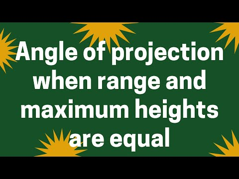 Angle of projection when range and maximum heights are equal: Motion in a Plane