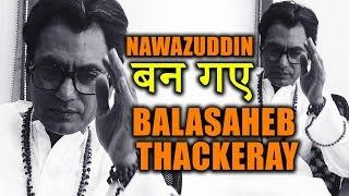 Nawazuddin Siddiqui का शानदार नया Look | हूबहू बिलकुल BalaSaheb Thackeray की Xerox Copy