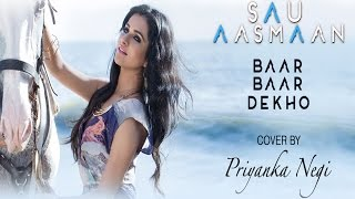 SAU AASMAAN / BAAR BAAR DEKHO / Cover By PRIYANKA NEGI