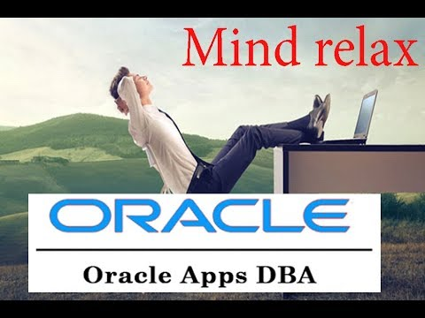 MIND RELAX FOR ORACLE APPS DBA  WITH NATURE
