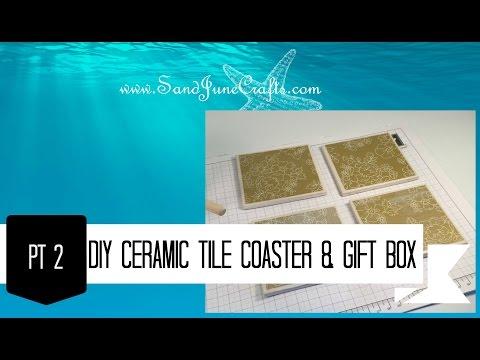 Sand June Crafts- DIY Ceramic Tile Coasters and Gift Box Pt2