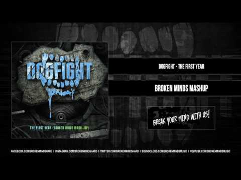 Dogfight - The First Year (Broken Minds Mashup)