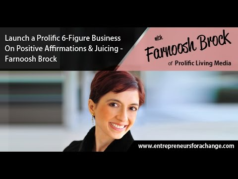 Farnoosh Brock of Prolific Living Media - Launch a Prolific 6-Figure Business