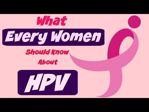 HPV, what every women should know about HPV and HPV test