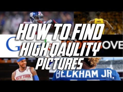 HOW TO FIND HIGH QUALITY PICTURES