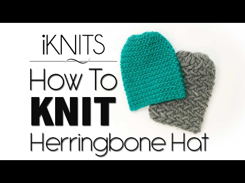 KNITTING TUTORIAL - HERRINGBONE HAT