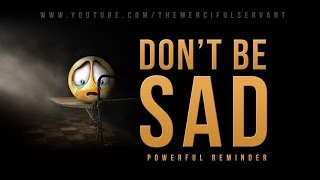 Dont Be Sad - Powerful Reminder