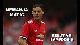 NEMANJA MATIC Debut vs Sampdoria 2017 (HD)