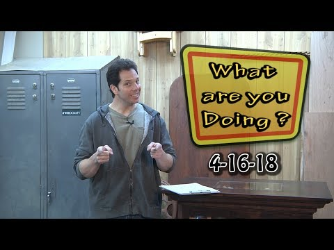 What are YOU Doing?  4-16-18