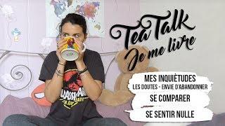 Doute, Abandon, Mauvaise Passe [ Tea Talk]