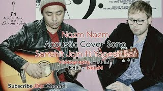 Nazm Nazm Acoustic Cover Song By SanchitJain ft YogeshRai