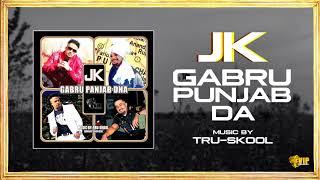 JK  | Gabru Panjab Dha | Tru-Skool | Full Audio | VIP Records