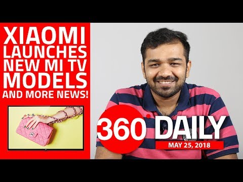 Xiaomi Launches New Mi TV Models, Jio Giving Users Complimentary Data, and More (May 25, 2018)