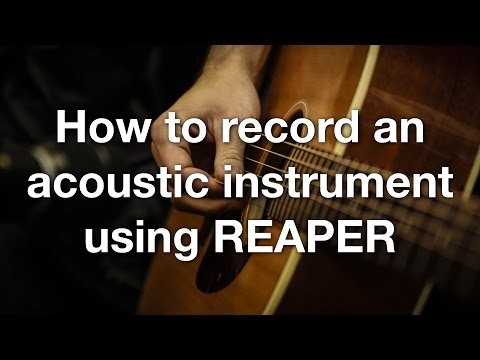 How to record an acoustic instrument using REAPER