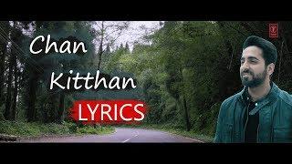 Chan Kitthan Lyrics  |  Ayushmann Khurrana  & Pranitha Subhash  Rochak Kohli | T Series