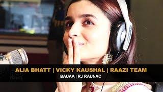 Alia Bhatt | Vicky Kaushal | Raazi Team | Bauaa | Rj Raunac